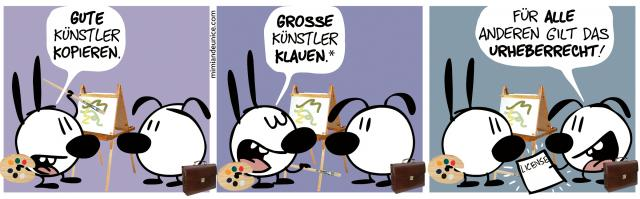 Gute Künstler kopieren. Große Künstler klauen. / Für alle anderen gilt das Urheberrecht!