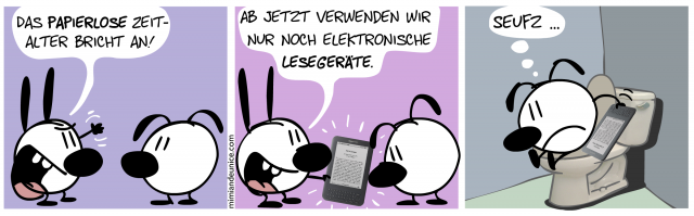 Das papierlose Zeitalter bricht an! Ab jetzt verwenden wir nur noch elektronische Lesegeräte. / Seufz ...