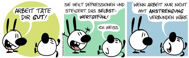 Arbeit täte dir gut! Sie heilt Depressionen und steigert das Selbstwertgefühl! // Ich weiss. Wenn Arbeit nur nicht mit Anstrengung verbunden wäre.