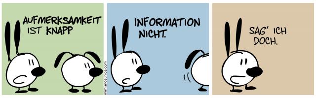Aufmerksamkeit ist knapp, Information nicht. Sag' ich doch.